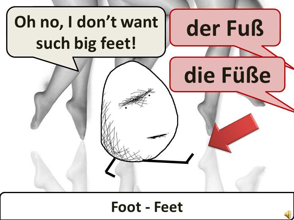 Leg - Legs das Bein Yeah, I have legs! die Beine Leg - Legs