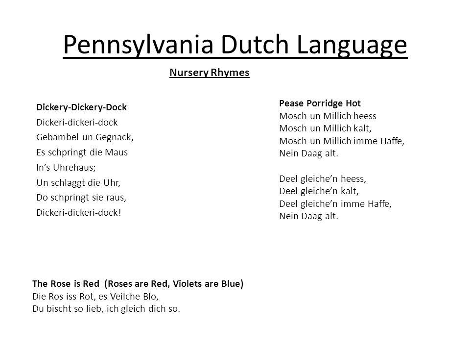 Pennsylvania Dutch Language Dickery-Dickery-Dock Dickeri-dickeri-dock Gebambel un Gegnack, Es schpringt die Maus Ins Uhrehaus; Un schlaggt die Uhr, Do