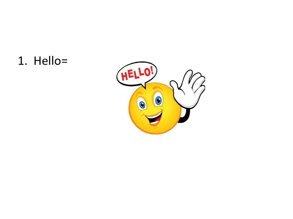 1. Hello=