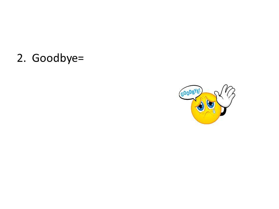 2. Goodbye=
