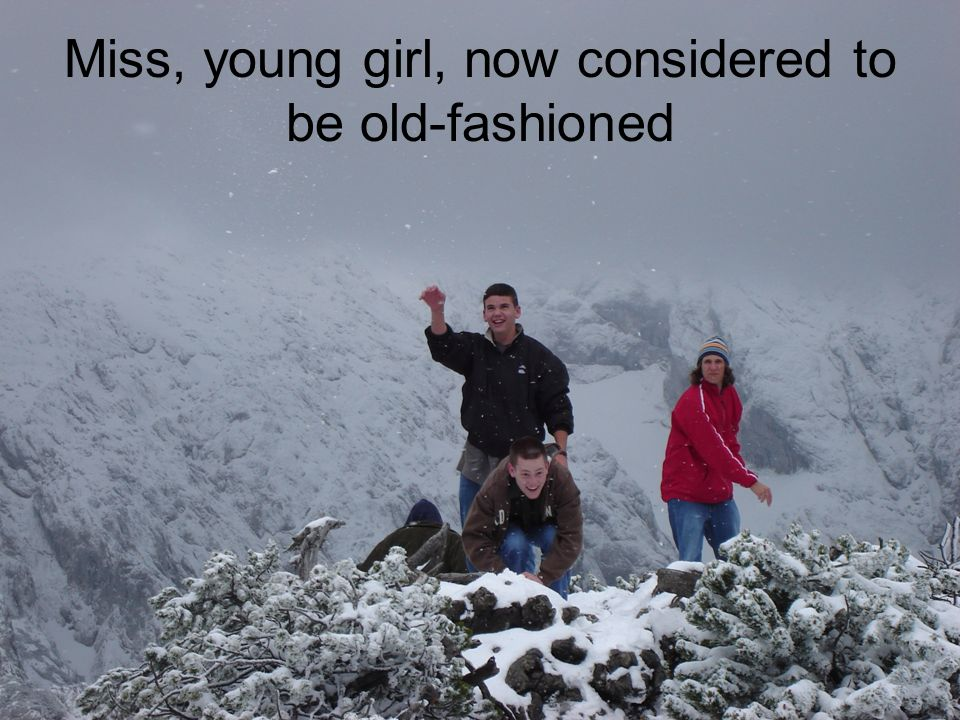 Miss, young girl, now considered to be old-fashioned