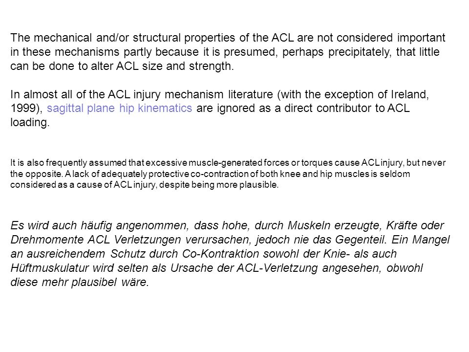 The mechanical and/or structural properties of the ACL are not considered important in these mechanisms partly because it is presumed, perhaps precipi