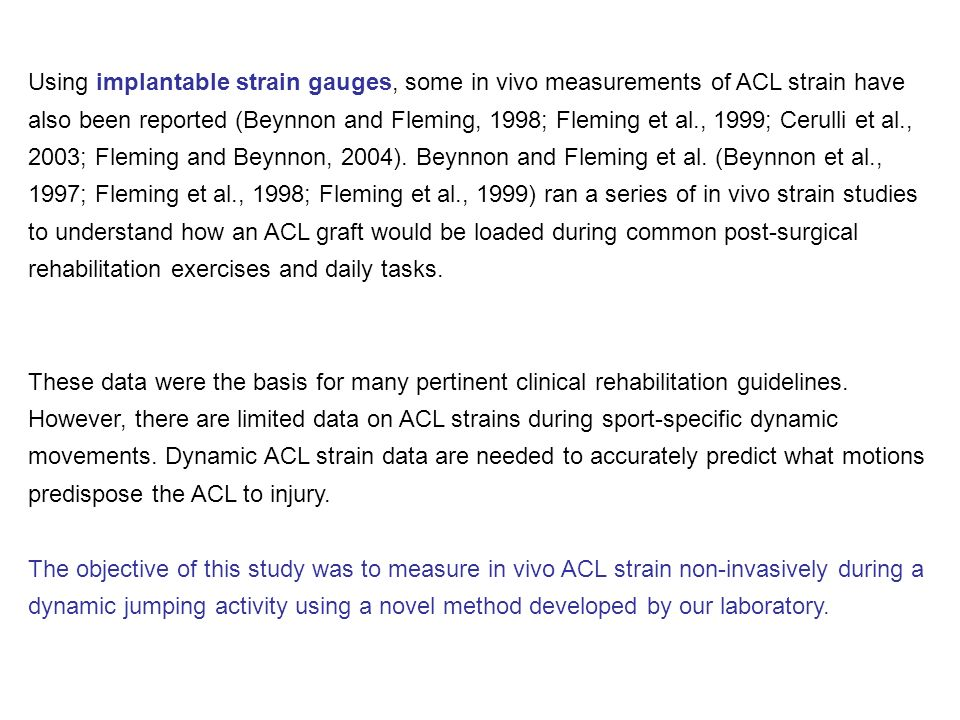 Using implantable strain gauges, some in vivo measurements of ACL strain have also been reported (Beynnon and Fleming, 1998; Fleming et al., 1999; Cer