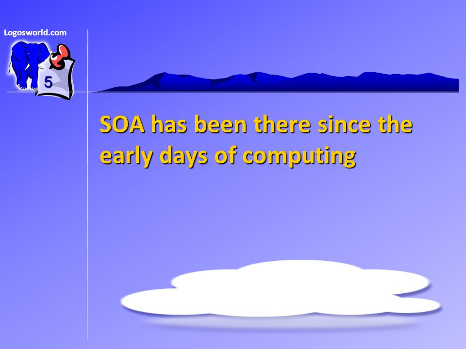 Logosworld.com SOA has been there since the early days of computing 5