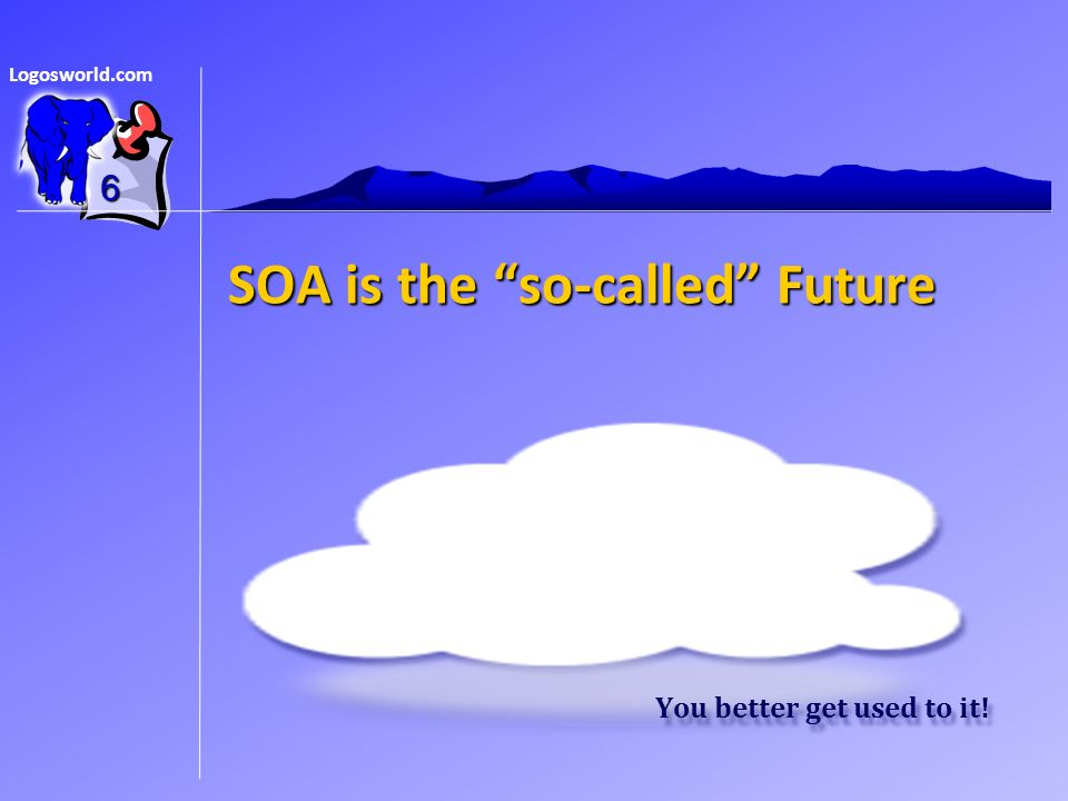 Logosworld.com SOA is the so-called Future 6 You better get used to it!
