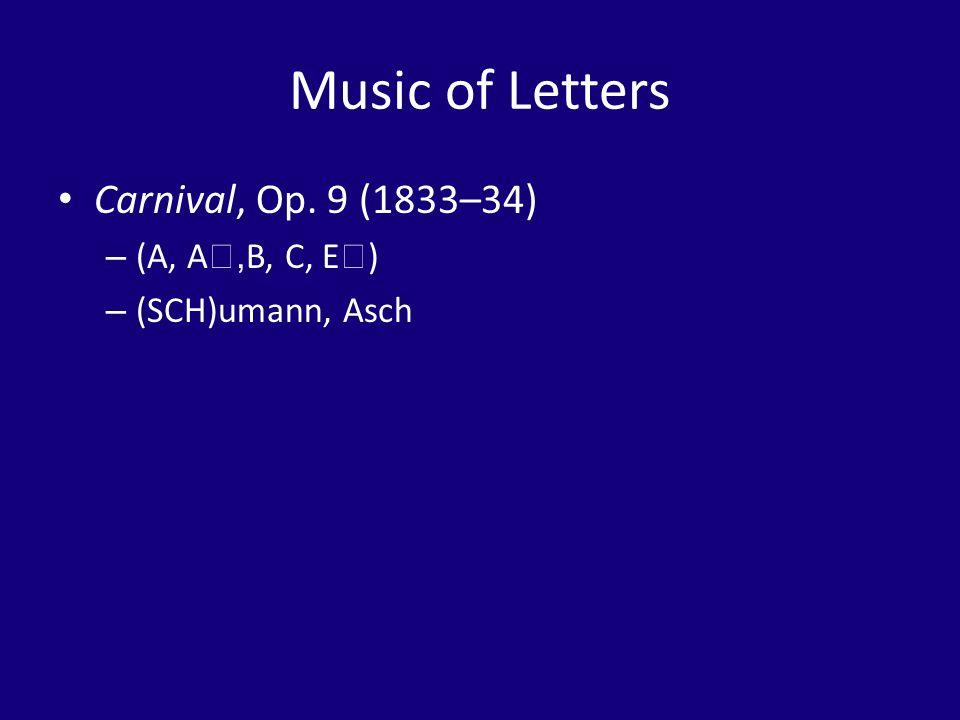 Music of Letters Carnival, Op. 9 (1833–34) – (A, A, B, C, E ) – (SCH)umann, Asch