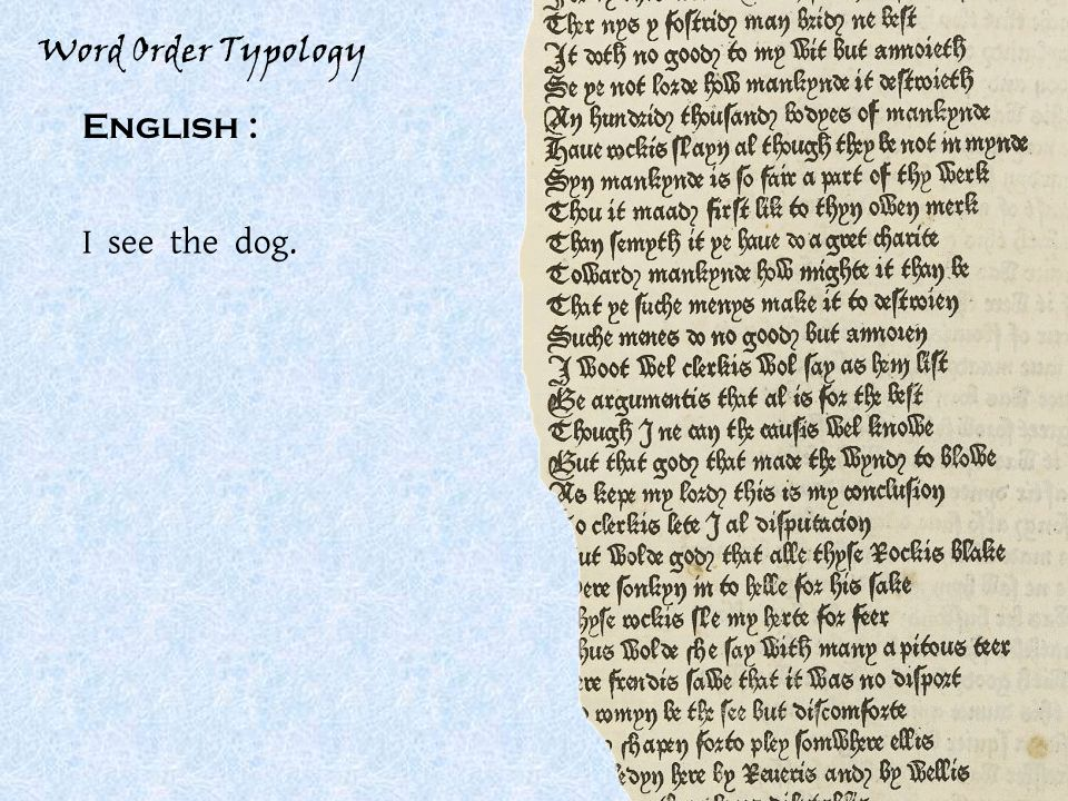 Word Order Typology English : I see the dog.SOV *See I the dog.