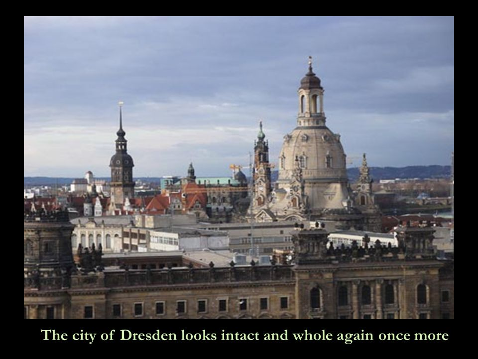 Its like a miracle. Dresden has its soul again. The beautiful all new Frauenkirche.