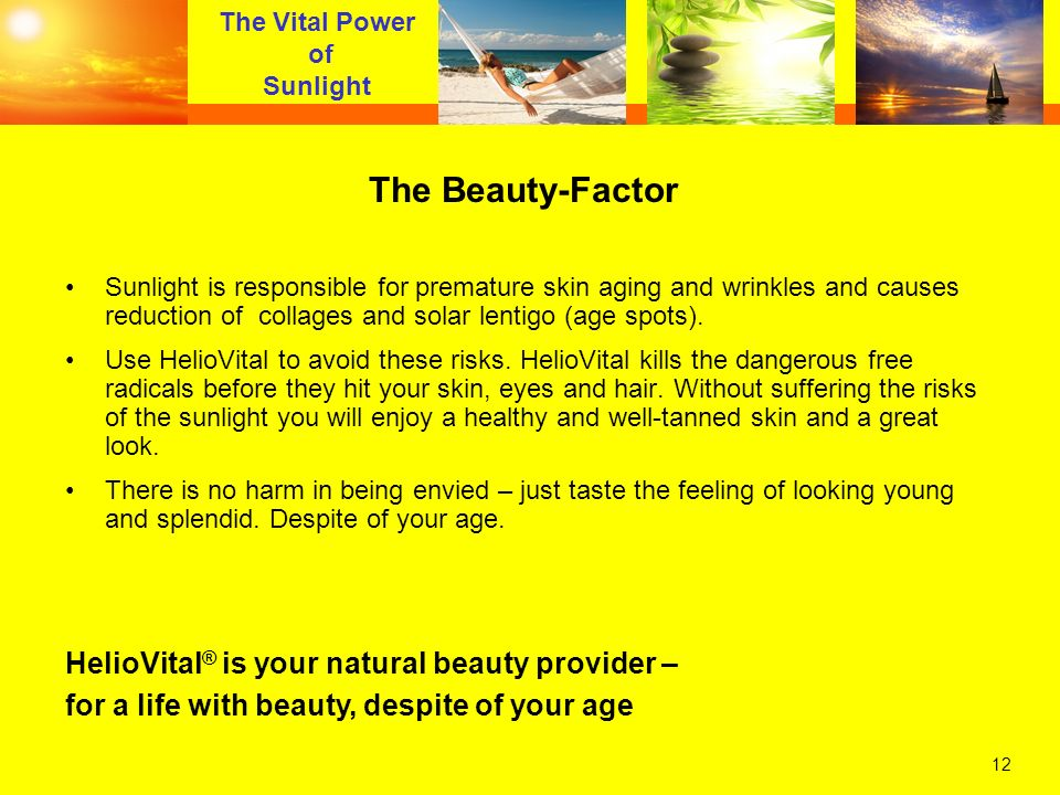 12 The Vital Power of Sunlight The Beauty-Factor Sunlight is responsible for premature skin aging and wrinkles and causes reduction of collages and so