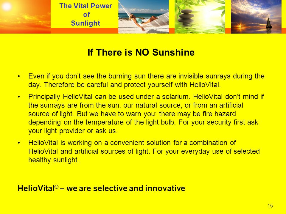 15 The Vital Power of Sunlight If There is NO Sunshine Even if you dont see the burning sun there are invisible sunrays during the day. Therefore be c