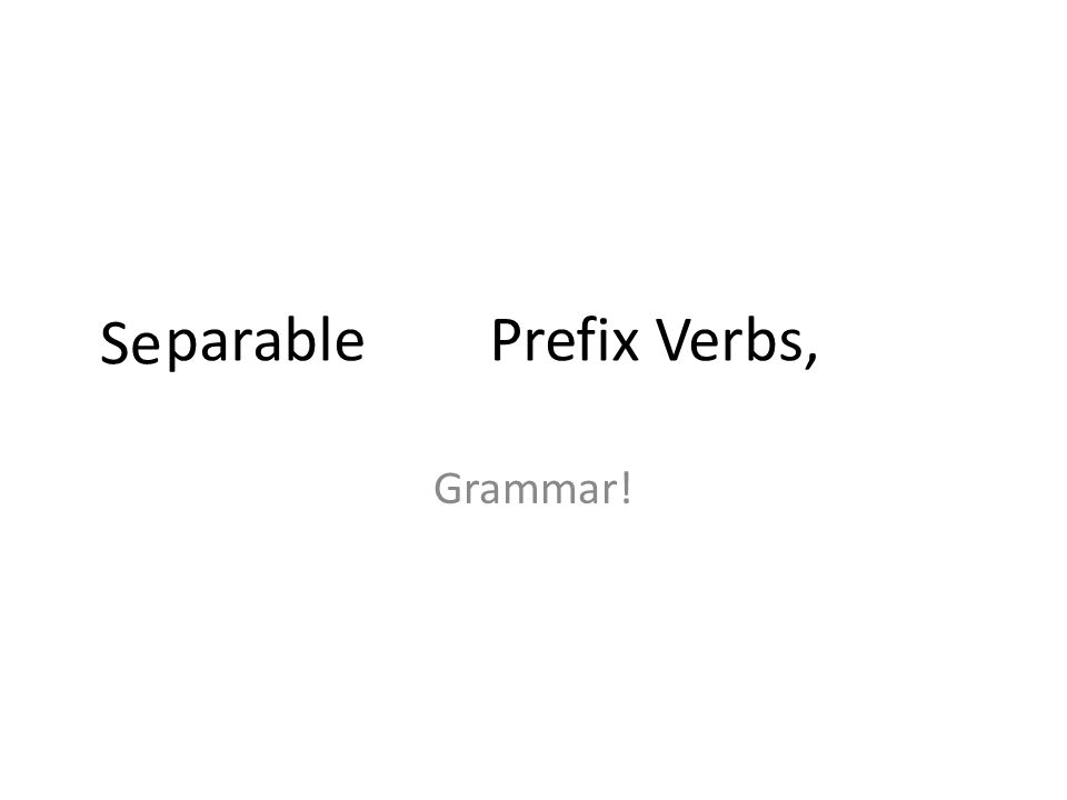 A parable (of) Prefix Verbs, Grammar! Se