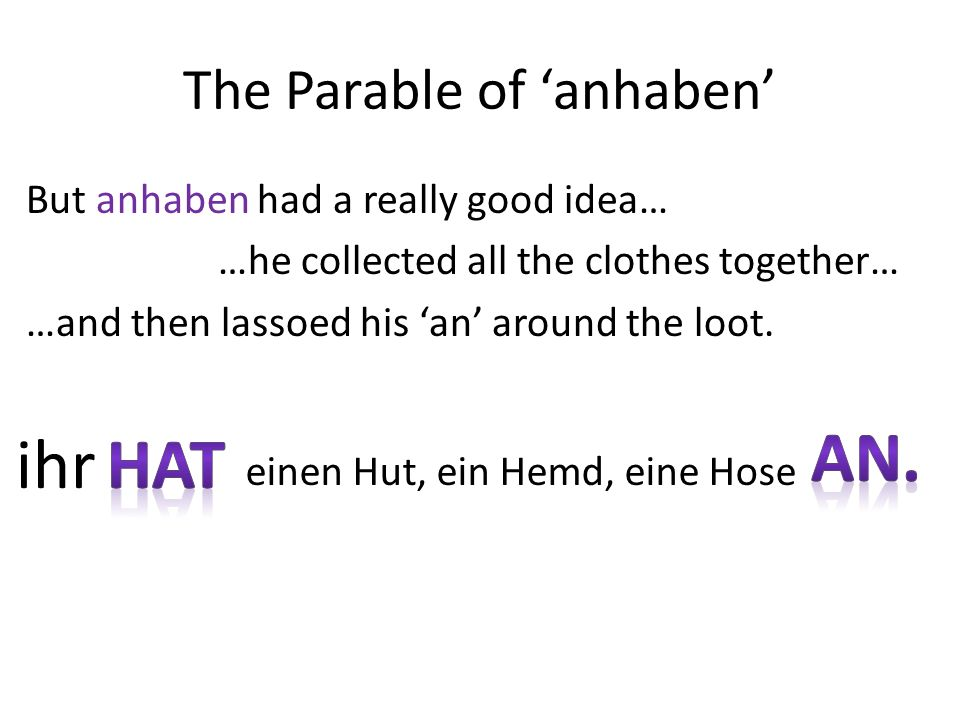 The Parable of anhaben But anhaben had a really good idea… …he collected all the clothes together… …and then lassoed his an around the loot.