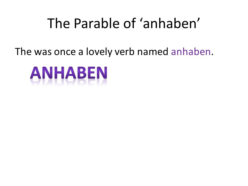 The Parable of anhaben The was once a lovely verb named anhaben.