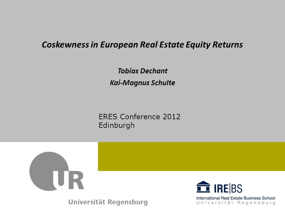 Coskewness in European Real Estate Equity Returns Aim of the Paper pricing of European real estate equities cross-section relationship between coskewness and European real estate equity returns higher returns on equities which contribute negatively to equity market skewness Motivation real estate characteristics demand for the analysis of coskewness in asset pricing almost no evidence for the European real estate market some evidence for the explanatory power of coskewness in global real estate equities