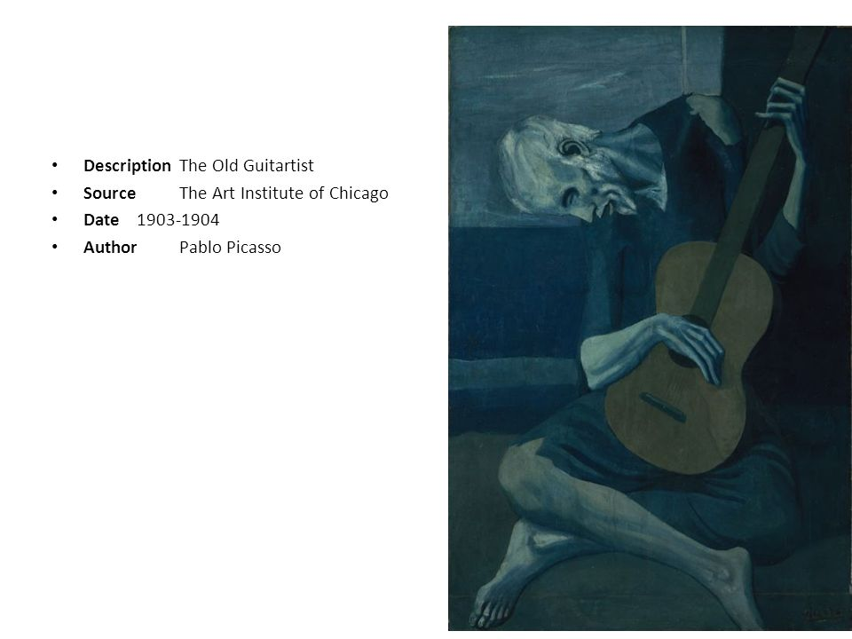 DescriptionThe Old Guitartist SourceThe Art Institute of Chicago Date1903-1904 AuthorPablo Picasso