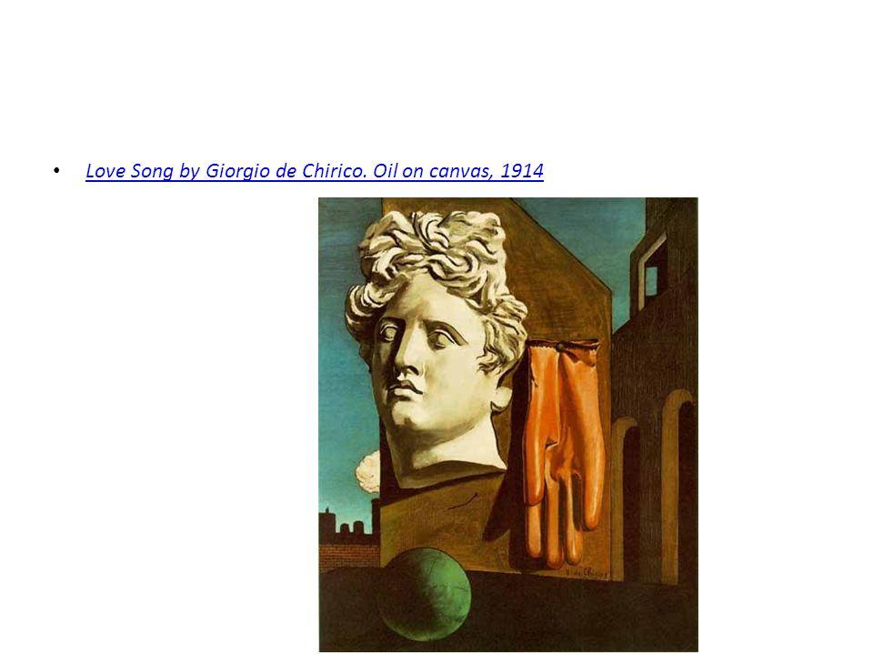 Love Song by Giorgio de Chirico. Oil on canvas, 1914 Love Song by Giorgio de Chirico. Oil on canvas, 1914