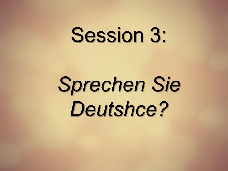 Session 3: Sprechen Sie Deutshce?
