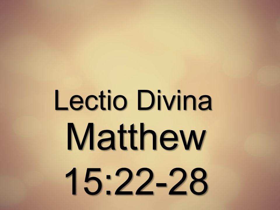 Lectio Divina Matthew 15:22-28