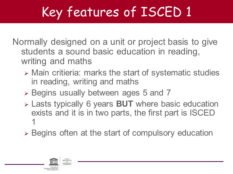 Key features of ISCED 1 Normally designed on a unit or project basis to give students a sound basic education in reading, writing and maths Main criti