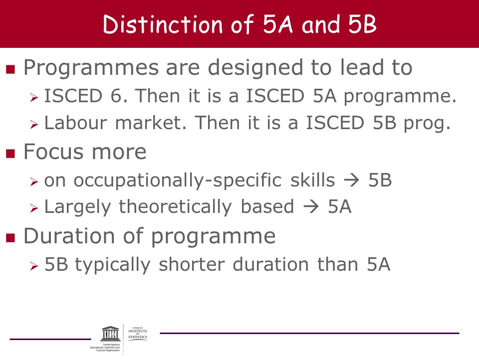 Distinction of 5A and 5B n Programmes are designed to lead to ISCED 6. Then it is a ISCED 5A programme. Labour market. Then it is a ISCED 5B prog. n F