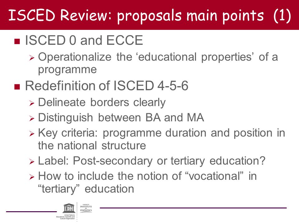 ISCED Review: proposals main points (1) n ISCED 0 and ECCE Operationalize the educational properties of a programme n Redefinition of ISCED 4-5-6 Deli