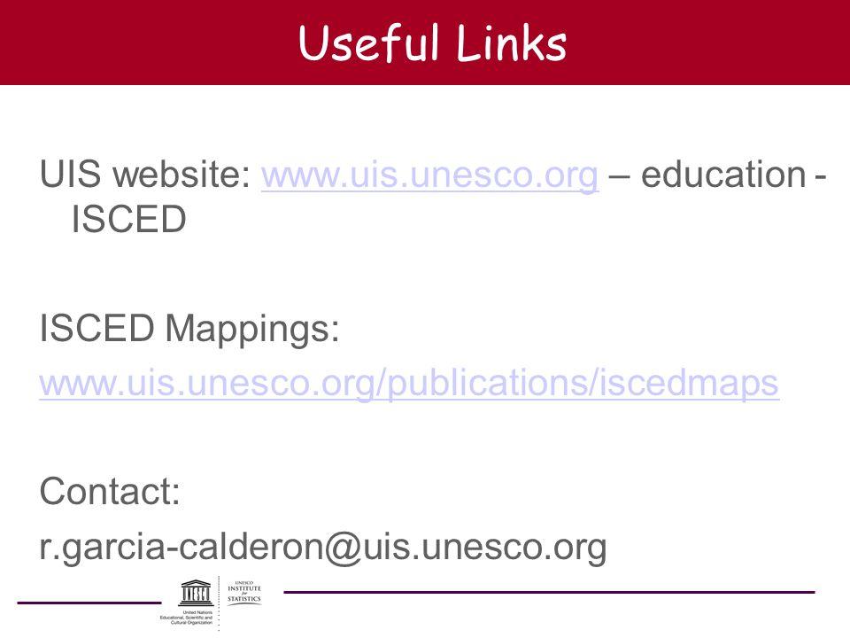 Useful Links UIS website: www.uis.unesco.org – education - ISCEDwww.uis.unesco.org ISCED Mappings: www.uis.unesco.org/publications/iscedmaps Contact: