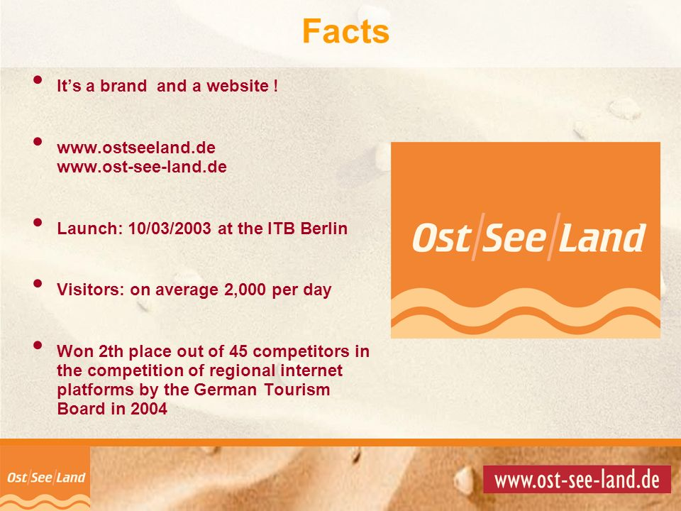 © Copyright 2001 by Facts Its a brand and a website ! www.ostseeland.de www.ost-see-land.de Launch: 10/03/2003 at the ITB Berlin Visitors: on average