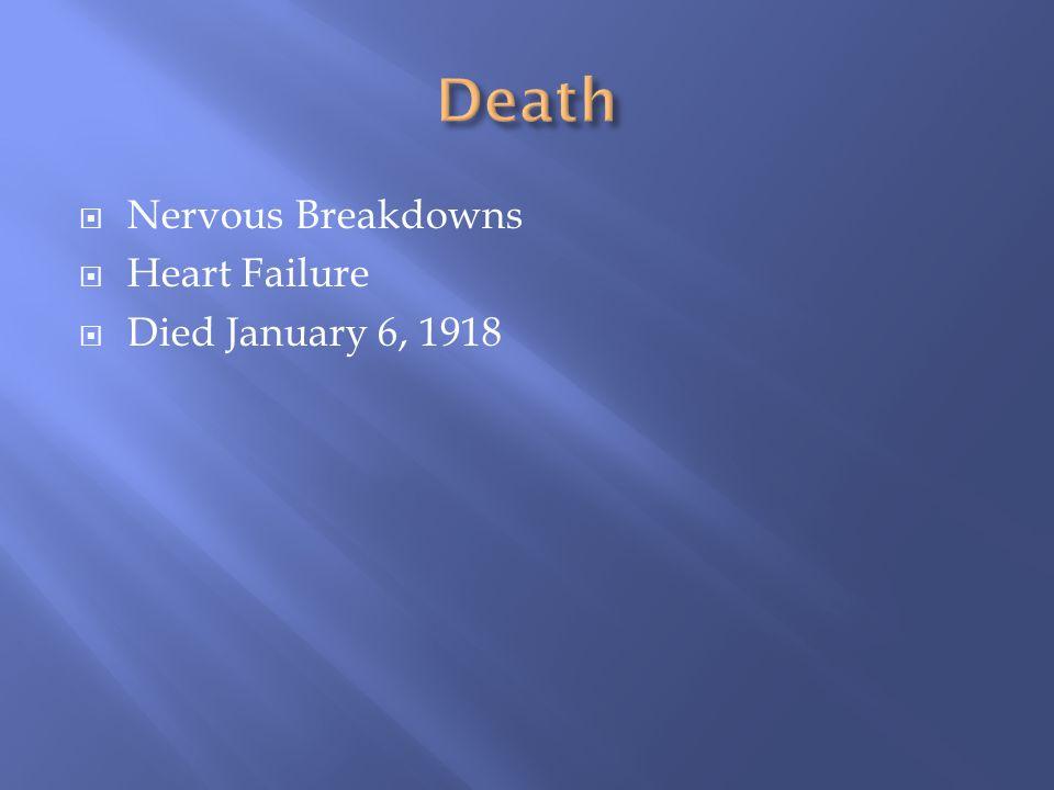 Nervous Breakdowns Heart Failure Died January 6, 1918