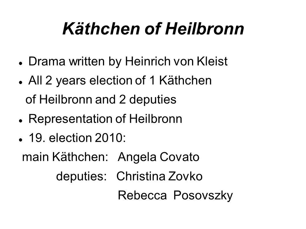 Käthchen of Heilbronn Drama written by Heinrich von Kleist All 2 years election of 1 Käthchen of Heilbronn and 2 deputies Representation of Heilbronn 19.