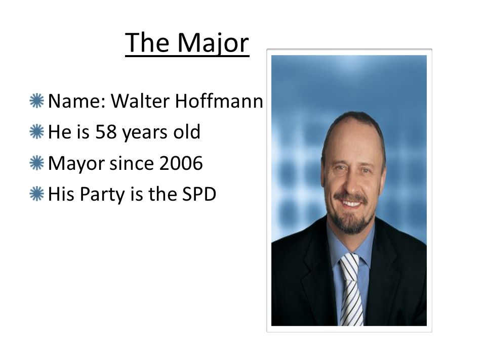 The Major Name: Walter Hoffmann He is 58 years old Mayor since 2006 His Party is the SPD