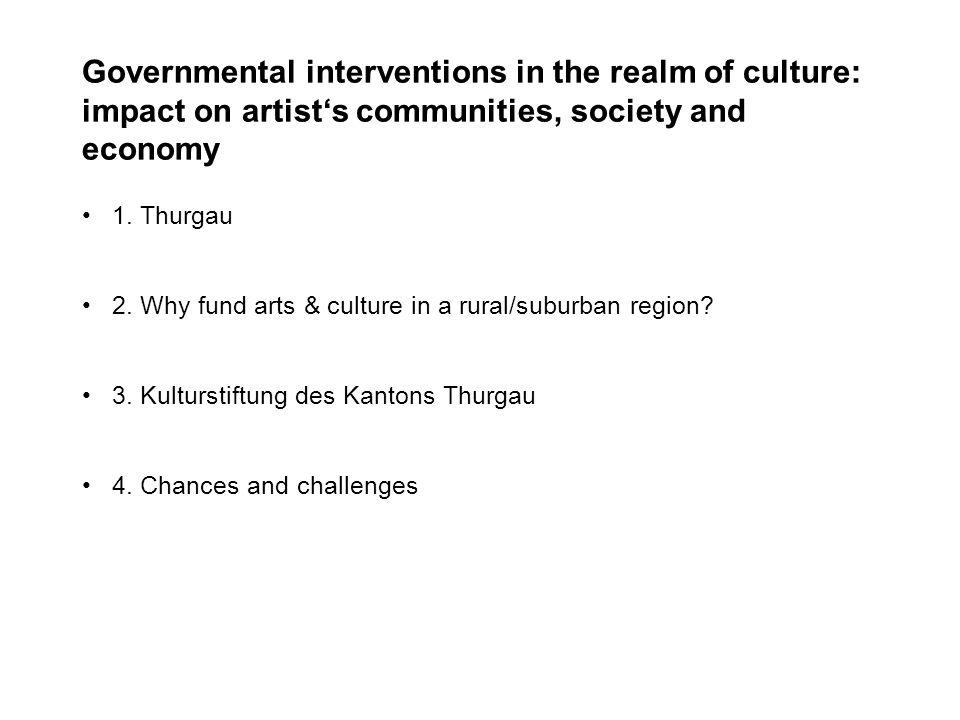 1. Thurgau 2. Why fund arts & culture in a rural/suburban region.