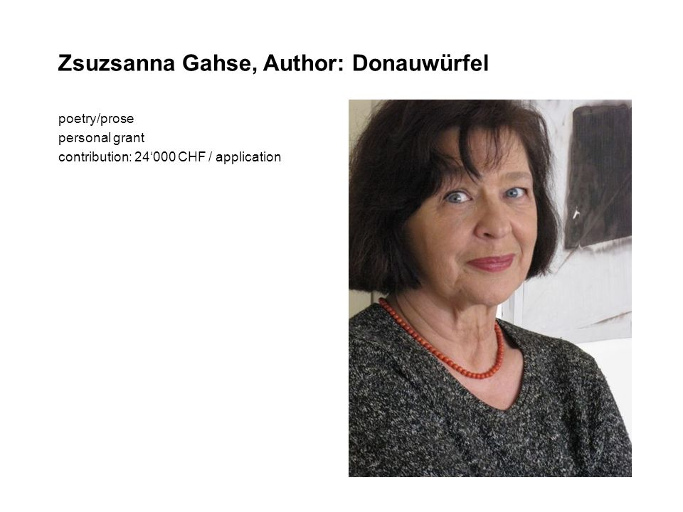 Zsuzsanna Gahse, Author: Donauwürfel poetry/prose personal grant contribution: 24000 CHF / application