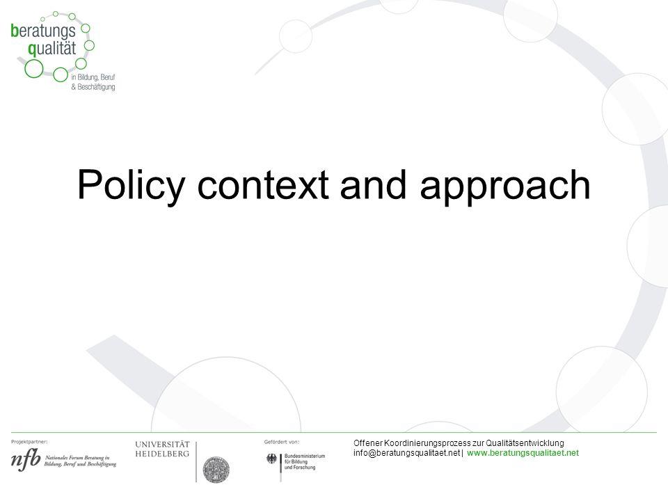 Offener Koordinierungsprozess zur Qualitätsentwicklung info@beratungsqualitaet.net | www.beratungsqualitaet.net Policy context and approach