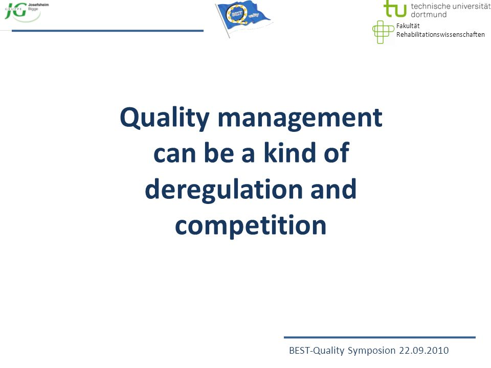 Fakultät Rehabilitationswissenschaften BEST-Quality Symposion 22.09.2010 Quality is a construct… and an ambition!