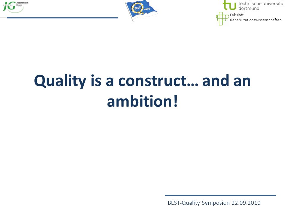 Fakultät Rehabilitationswissenschaften BEST-Quality Symposion 22.09.2010 BEST-Quality means to improve social services