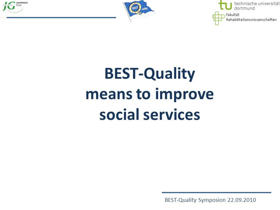 Fakultät Rehabilitationswissenschaften BEST-Quality Symposion 22.09.2010 BEST-Quality means to improve social services