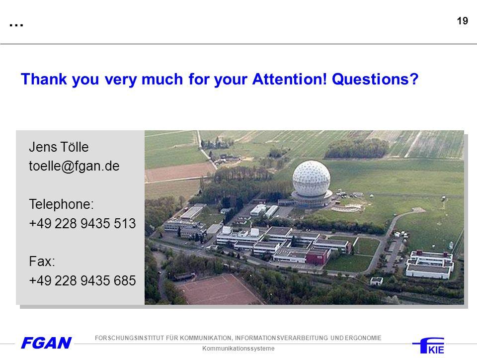 Kommunikationssysteme FORSCHUNGSINSTITUT FÜR KOMMUNIKATION, INFORMATIONSVERARBEITUNG UND ERGONOMIE FGAN 19 … Thank you very much for your Attention.