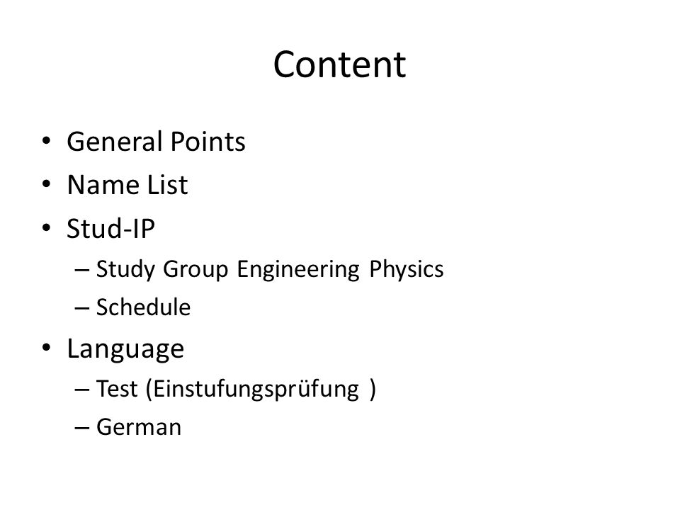 Content General Points Name List Stud-IP – Study Group Engineering Physics – Schedule Language – Test (Einstufungsprüfung ) – German