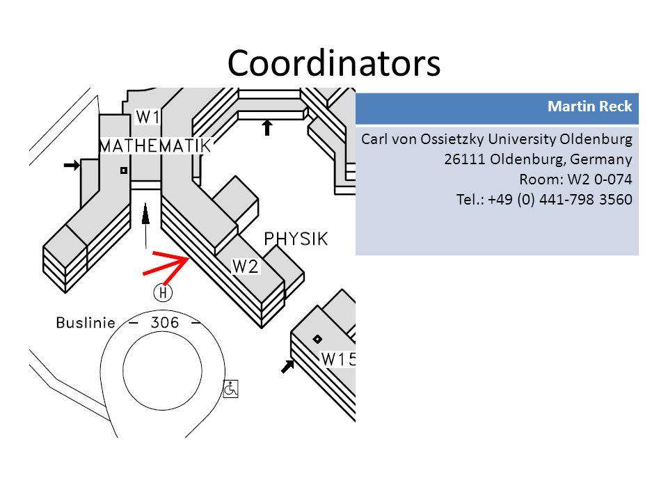 Coordinators Sandra KochMartin Reck Hochschule Emden/Leer Constantiaplatz 4 26723 Emden, Germany Room: T 219 Tel.: +49 (0) 4921-807 1489 Carl von Ossietzky University Oldenburg 26111 Oldenburg, Germany Room: W2 0-074 Tel.: +49 (0) 441-798 3560