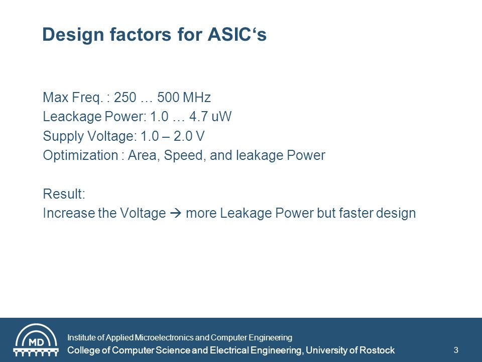 Institute of Applied Microelectronics and Computer Engineering College of Computer Science and Electrical Engineering, University of Rostock Design factors for ASICs Max Freq.