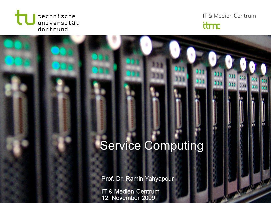 technische universität dortmund Service Computing Service Computing Prof. Dr. Ramin Yahyapour IT & Medien Centrum 12. November 2009