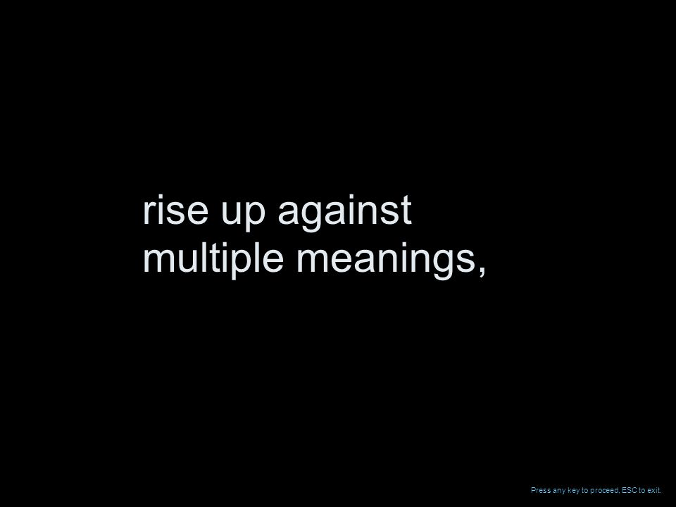 multiple meanings, rise up against Press any key to proceed, ESC to exit.