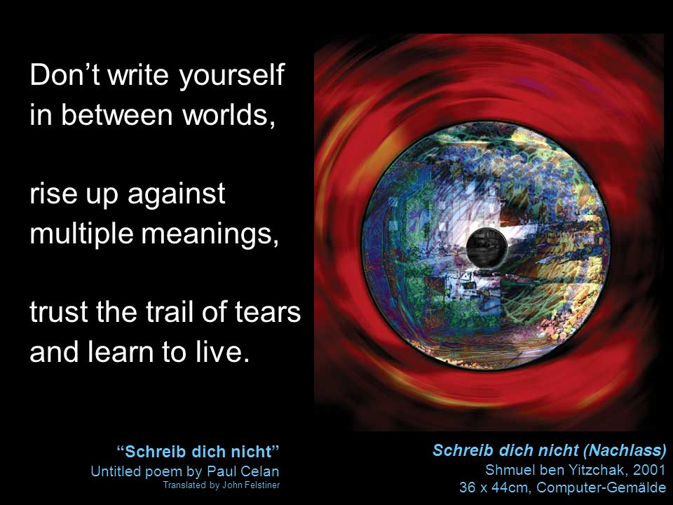 Dont write yourself in between worlds, rise up against multiple meanings, trust the trail of tears and learn to live. Schreib dich nicht (Nachlass) Sh