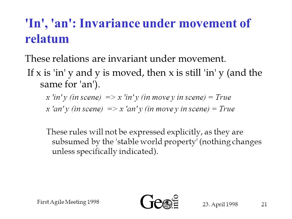 23. April 1998 First Agile Meeting 1998 21 'In', 'an': Invariance under movement of relatum These relations are invariant under movement. If x is 'in'