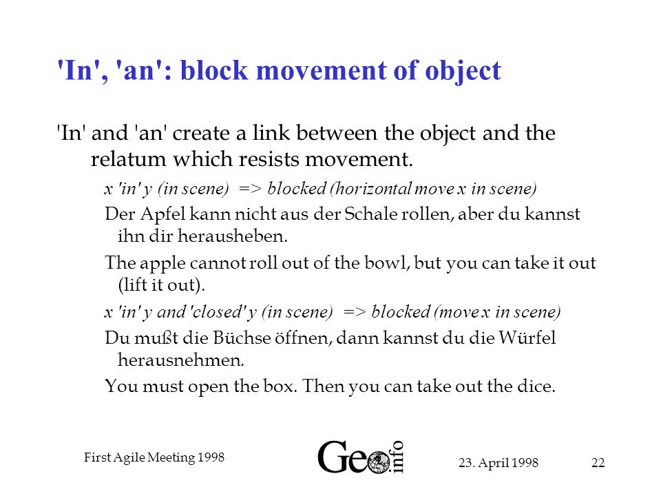 23. April 1998 First Agile Meeting 1998 22 'In', 'an': block movement of object 'In' and 'an' create a link between the object and the relatum which r