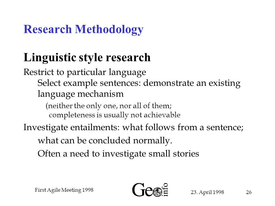 23. April 1998 First Agile Meeting 1998 26 Research Methodology Linguistic style research Restrict to particular language Select example sentences: de
