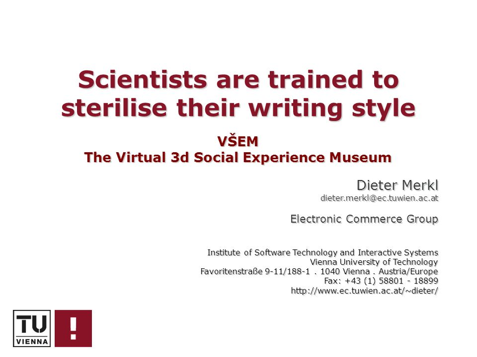 Scientists are trained to sterilise their writing style VŠEM The Virtual 3d Social Experience Museum Dieter Merkl dieter.merkl@ec.tuwien.ac.at Electro