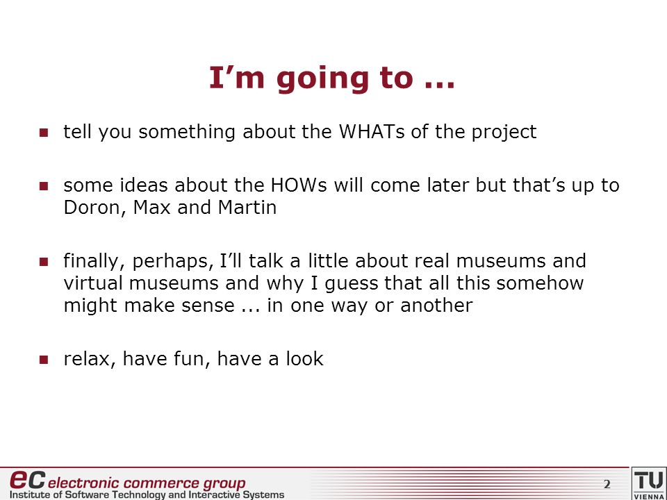 2 Im going to... tell you something about the WHATs of the project some ideas about the HOWs will come later but thats up to Doron, Max and Martin fin