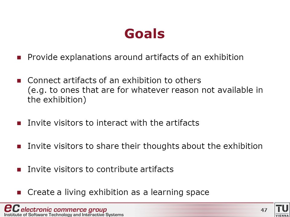 Goals Provide explanations around artifacts of an exhibition Connect artifacts of an exhibition to others (e.g.
