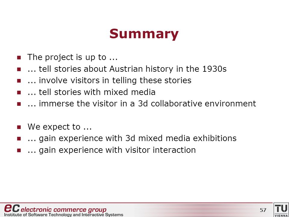 Summary The project is up to...... tell stories about Austrian history in the 1930s... involve visitors in telling these stories... tell stories with